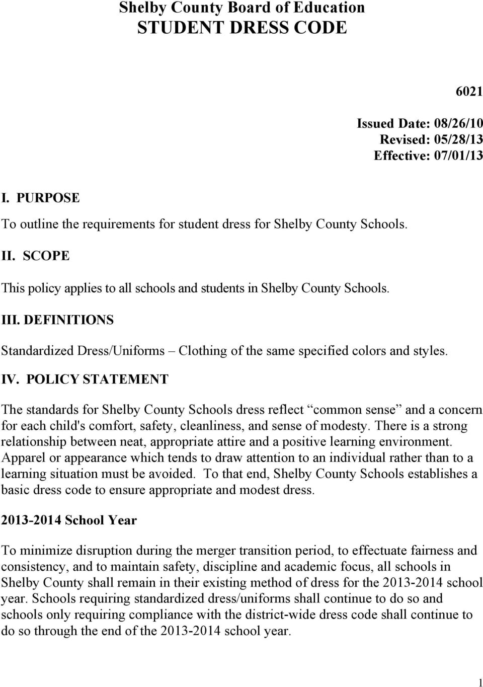 POLICY STATEMENT The standards for Shelby County Schools dress reflect common sense and a concern for each child's comfort, safety, cleanliness, and sense of modesty.