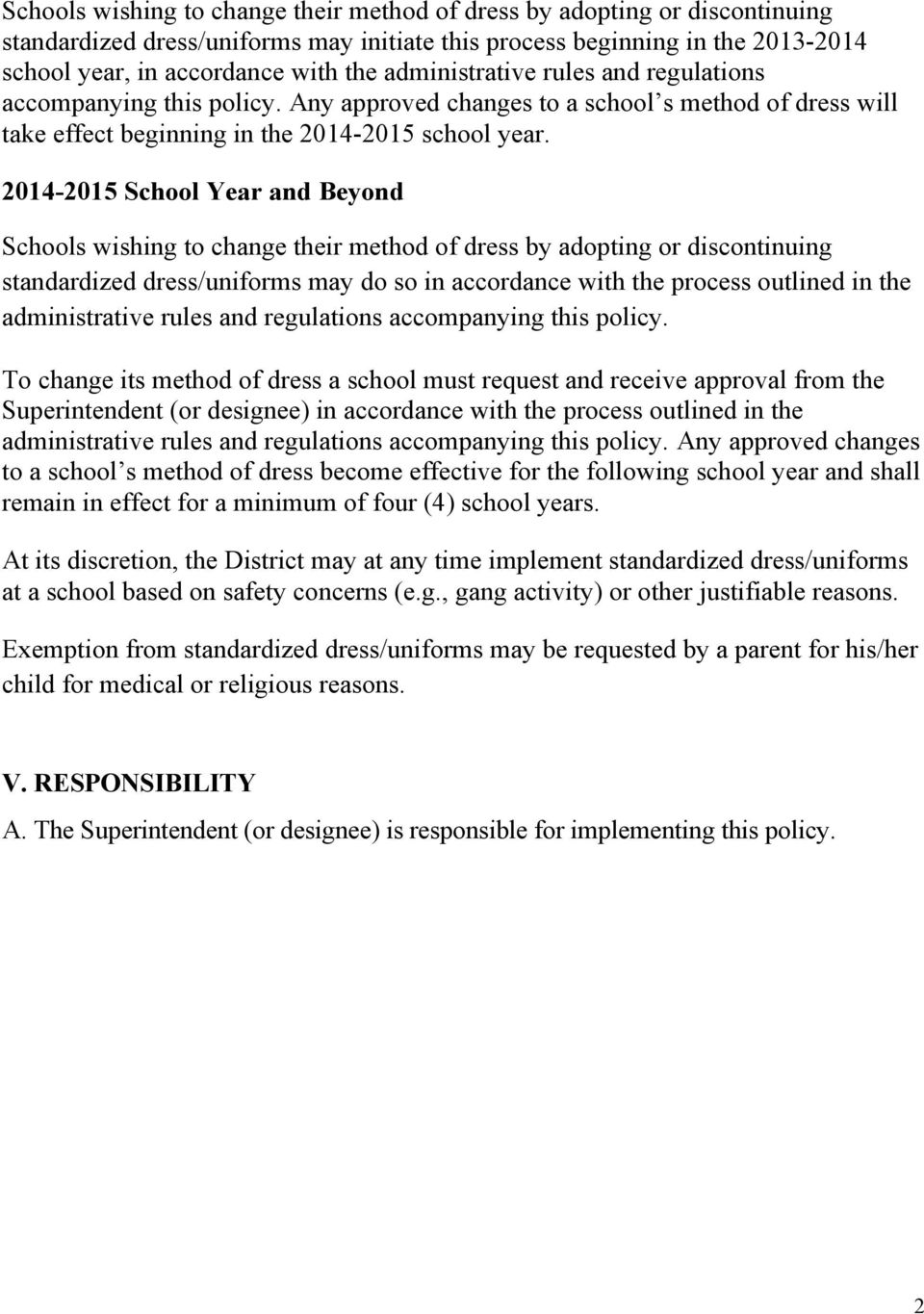 2014-2015 School Year and Beyond Schools wishing to change their method of dress by adopting or discontinuing standardized dress/uniforms may do so in accordance with the process outlined in the