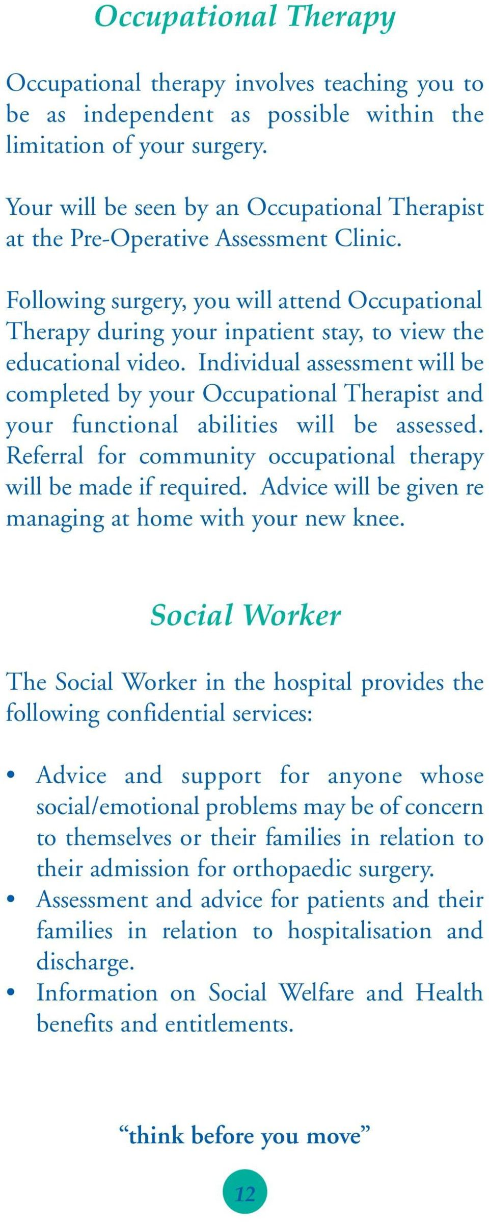 Following surgery, you will attend Occupational Therapy during your inpatient stay, to view the educational video.