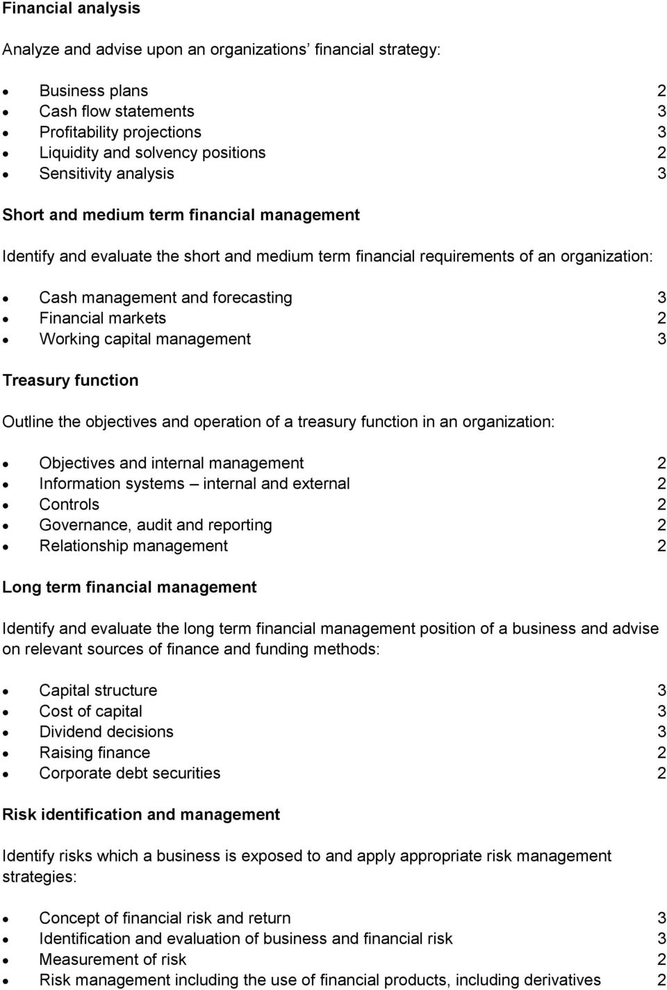 Working capital management 3 Treasury function Outline the objectives and operation of a treasury function in an organization: Objectives and internal management 2 Information systems internal and