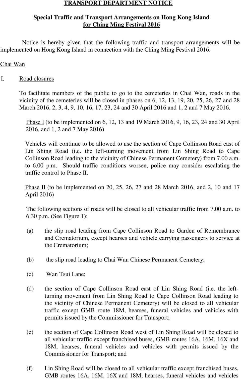 Road closures To facilitate members of the public to go to the cemeteries in Chai Wan, roads in the vicinity of the cemeteries will be closed in phases on 6, 12, 13, 19, 20, 25, 26, 27 and 28 March