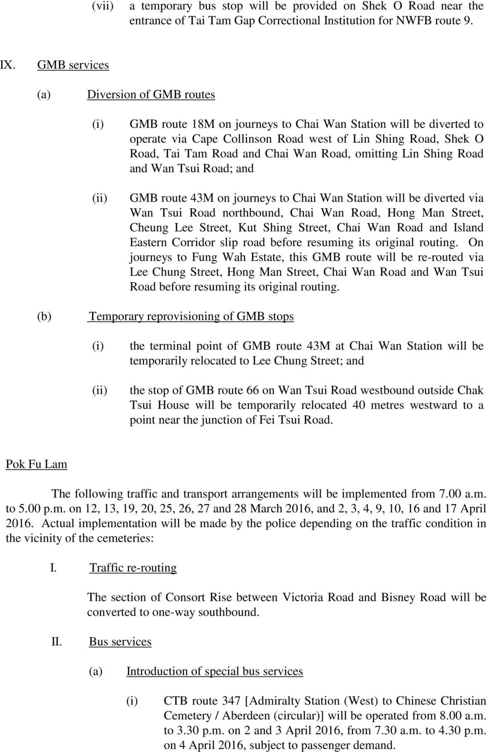 Road, omitting Lin Shing Road and Wan Tsui Road; and GMB route 43M on journeys to Chai Wan Station will be diverted via Wan Tsui Road northbound, Chai Wan Road, Hong Man Street, Cheung Lee Street,