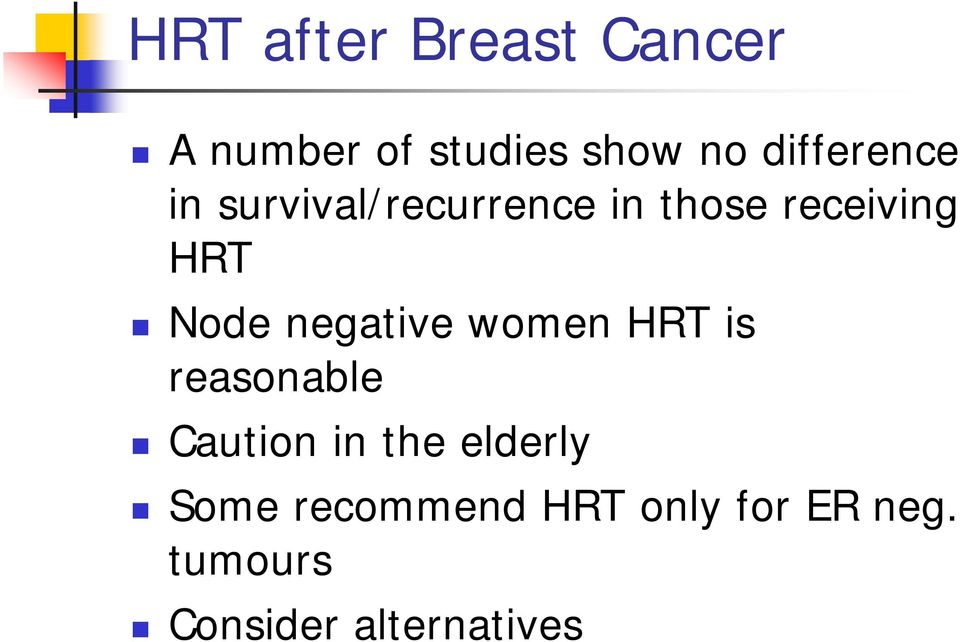 Node negative women HRT is reasonable Caution in the