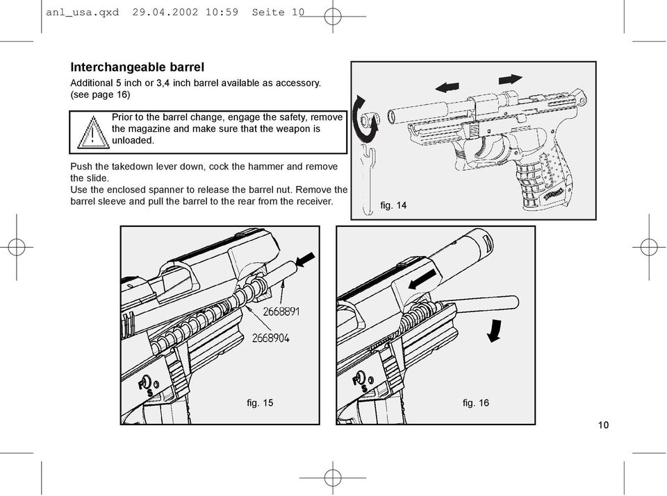 (see page 16) Prior to the barrel change, engage the safety, remove the magazine and make sure that the weapon is