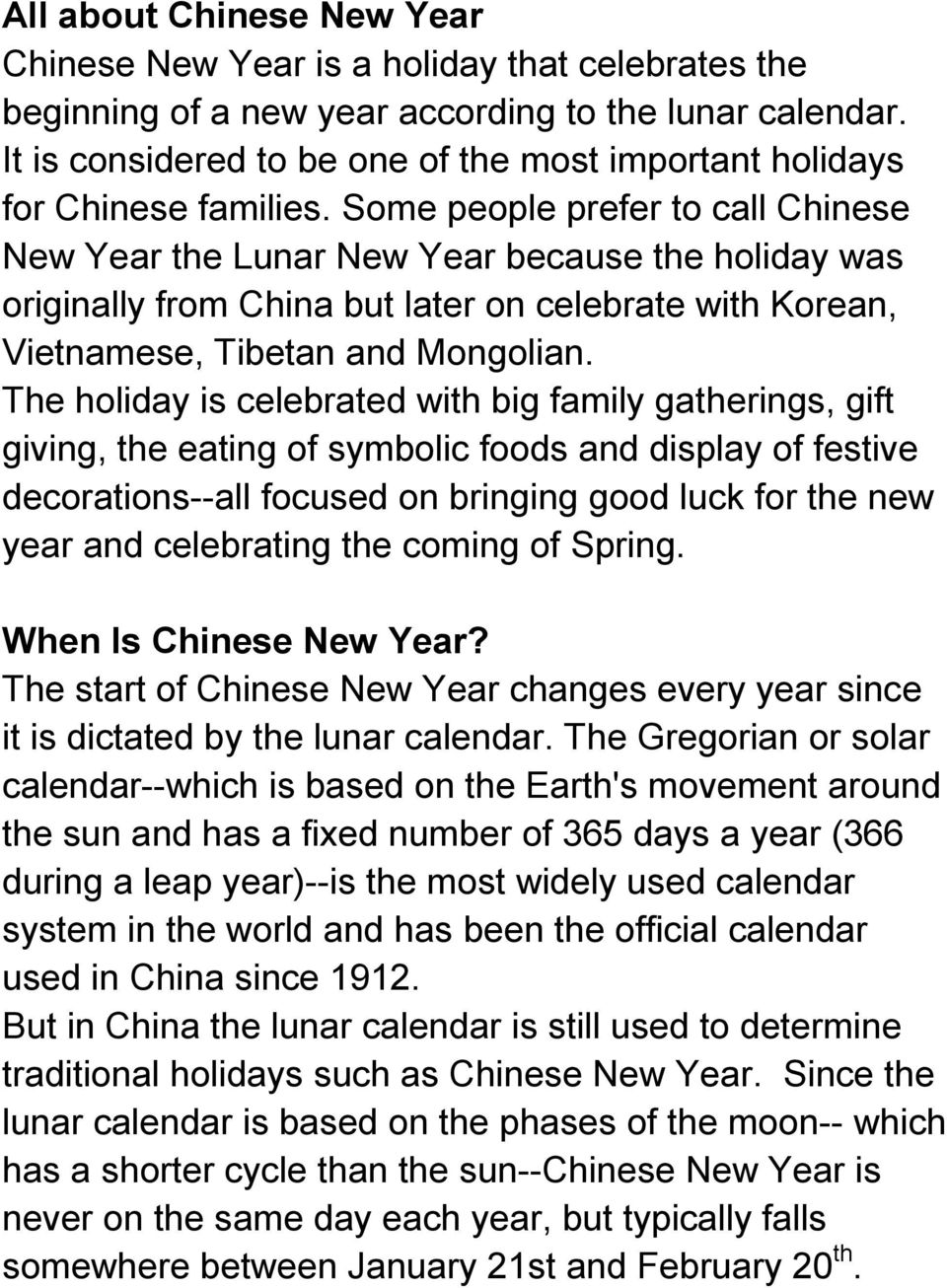 Some people prefer to call Chinese New Year the Lunar New Year because the holiday was originally from China but later on celebrate with Korean, Vietnamese, Tibetan and Mongolian.