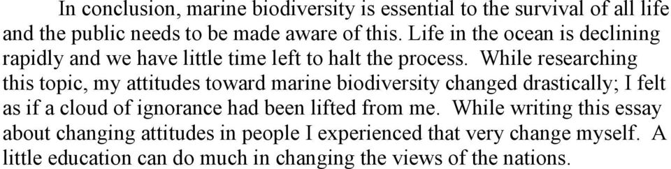 While researching this topic, my attitudes toward marine biodiversity changed drastically; I felt as if a cloud of ignorance had