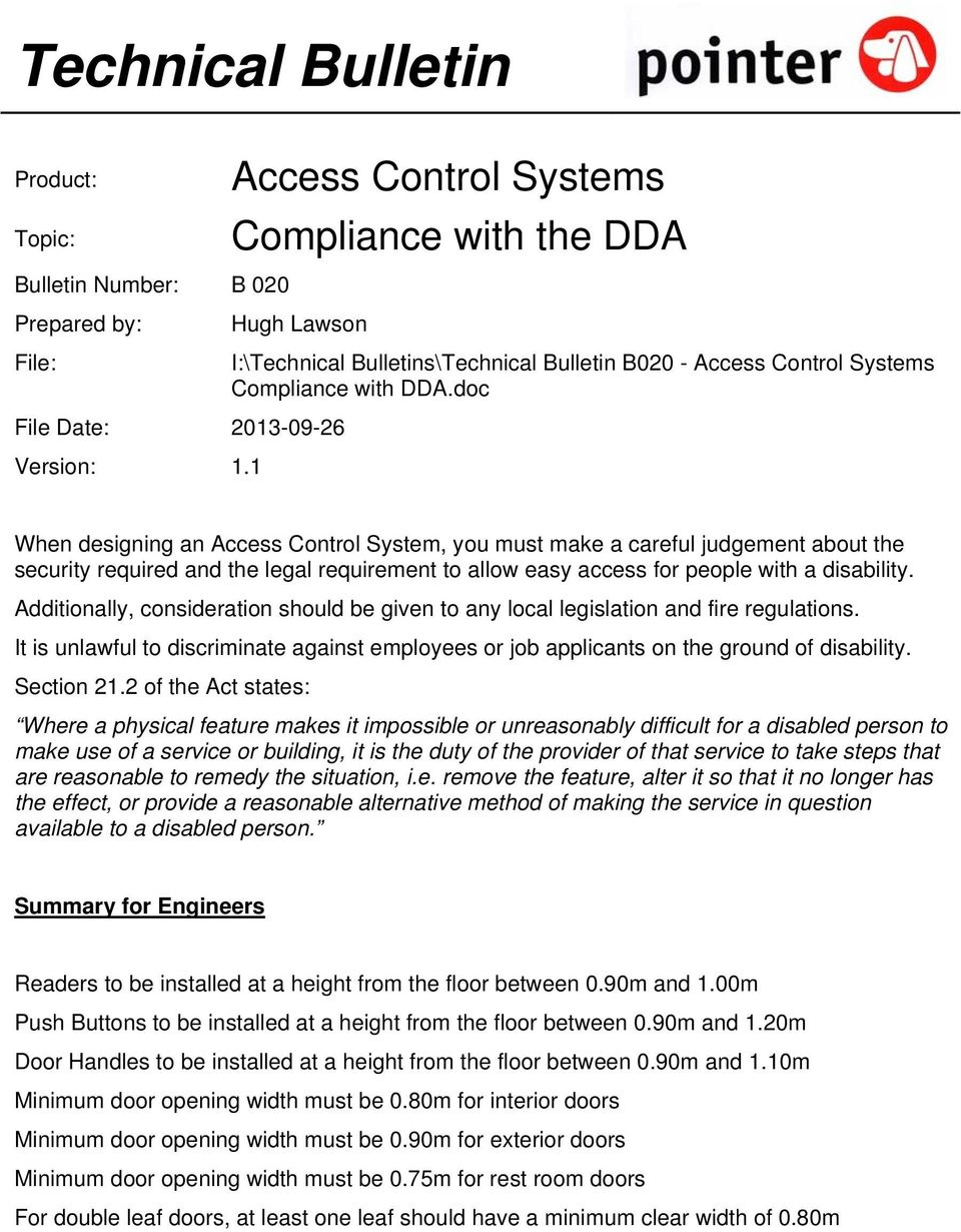 1 When designing an Access Control System, you must make a careful judgement about the security required and the legal requirement to allow easy access for people with a disability.