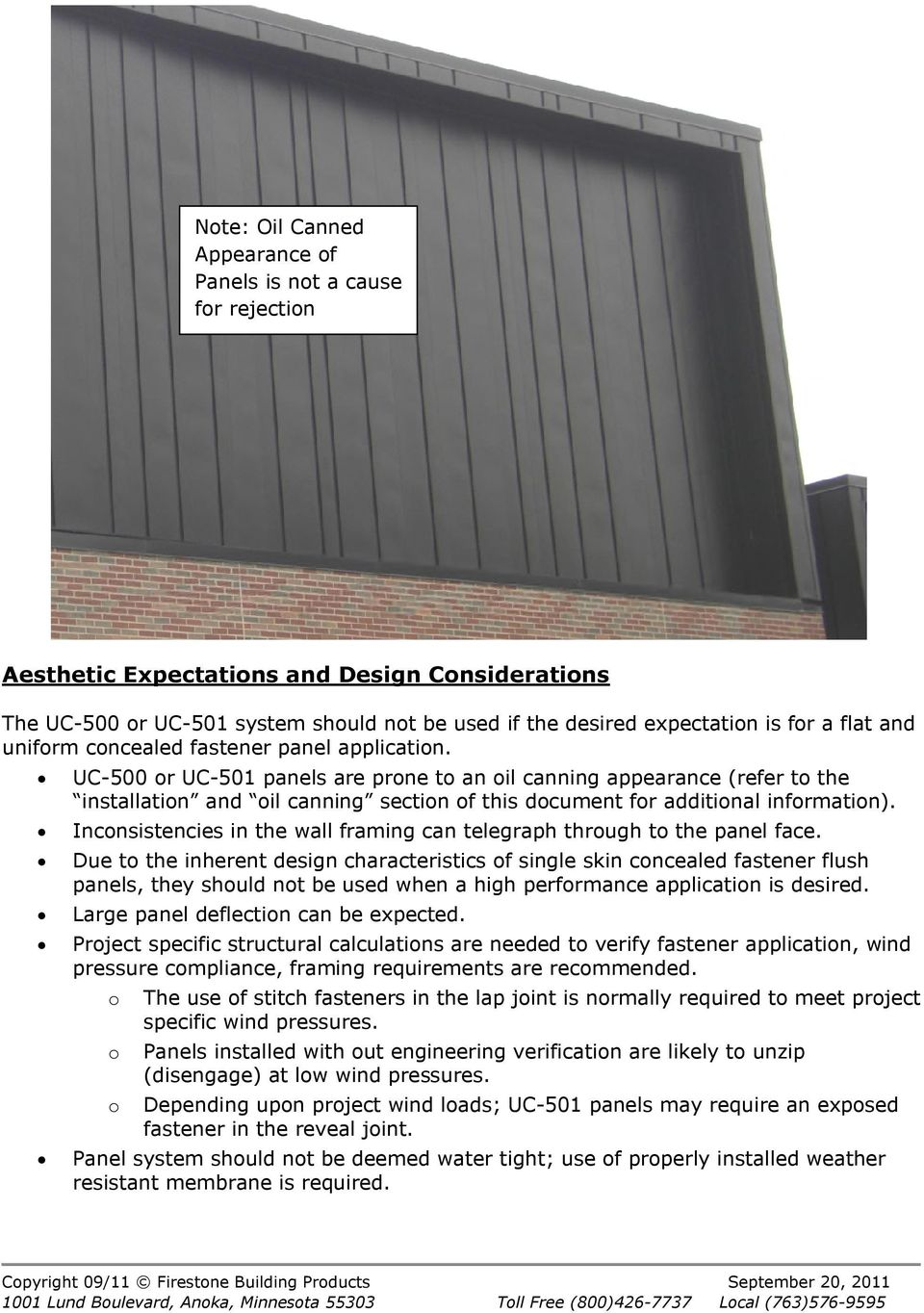 UC-500 or UC-501 panels are prone to an oil canning appearance (refer to the installation and oil canning section of this document for additional information).