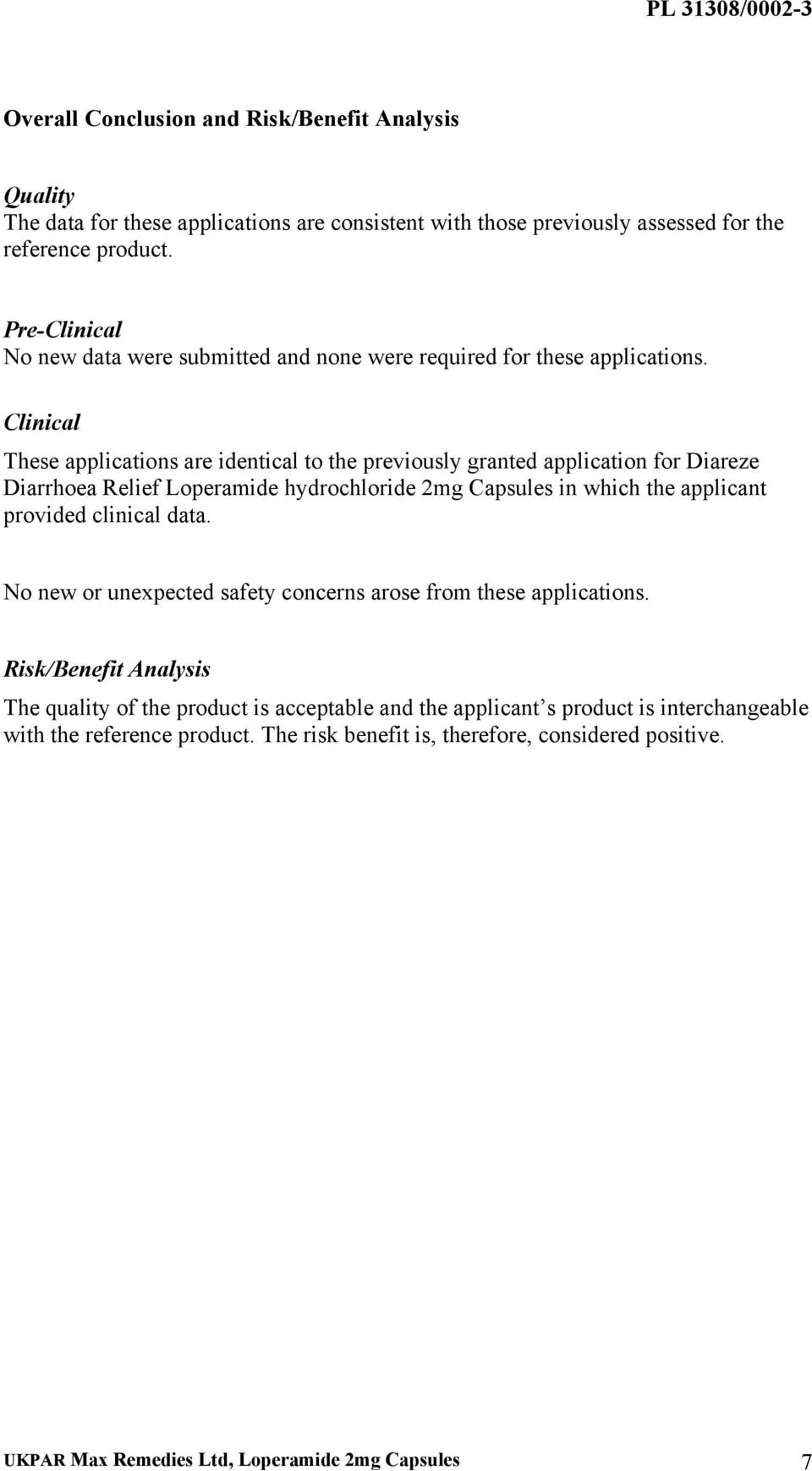 Clinical These applications are identical to the previously granted application for Diareze Diarrhoea Relief Loperamide hydrochloride 2mg Capsules in which the applicant provided