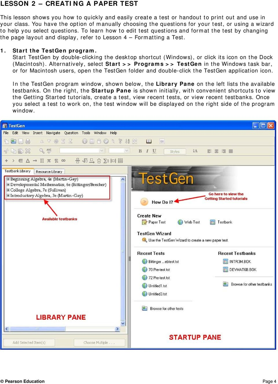 To learn how to edit test questions and format the test by changing the page layout and display, refer to Lesson 4 Formatting a Test. 1. Start the TestGen program.