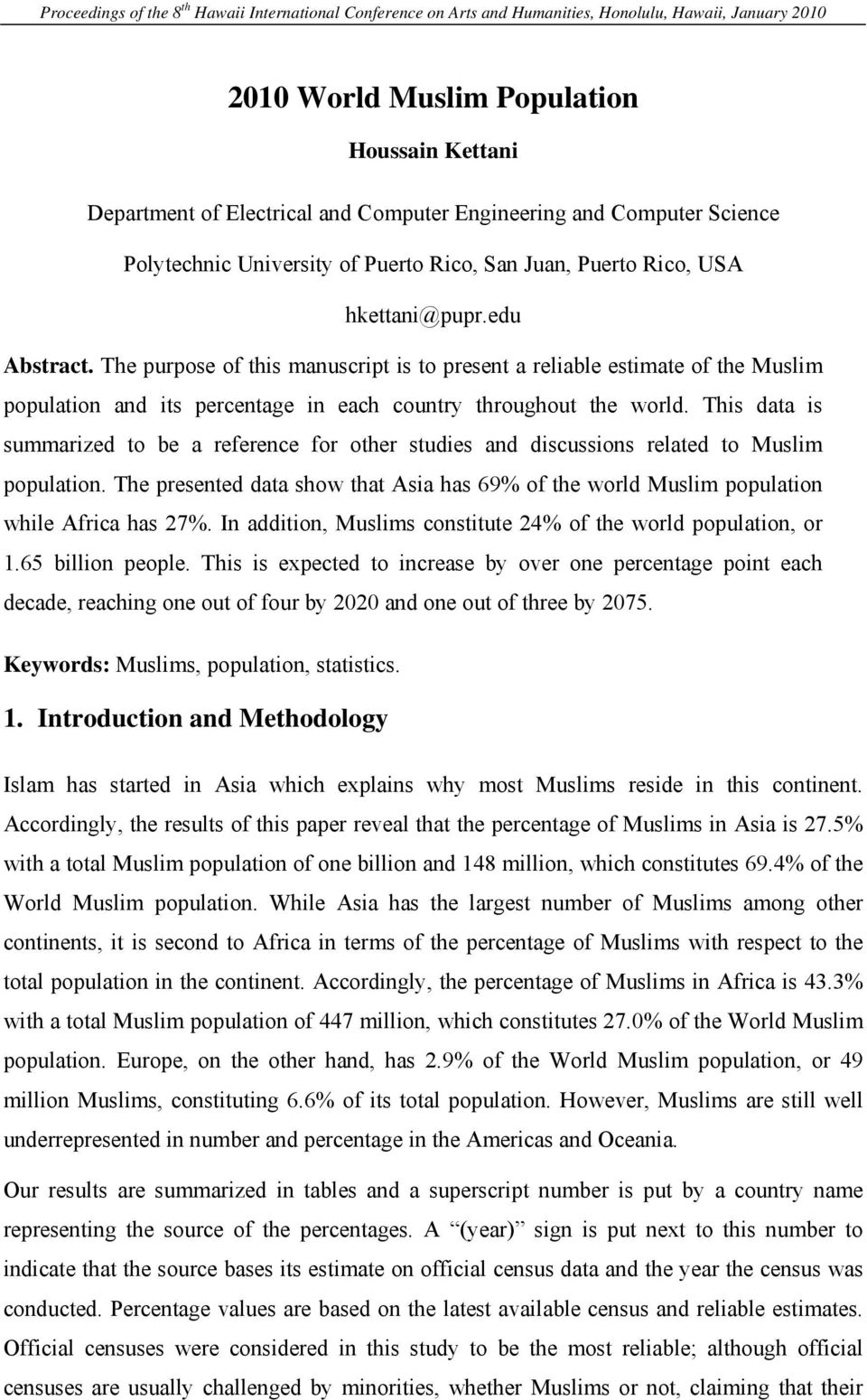 This data is summarized to be a reference for other studies and discussions related to Muslim population. The presented data show that Asia has 69% of the world Muslim population while Africa has 27%.