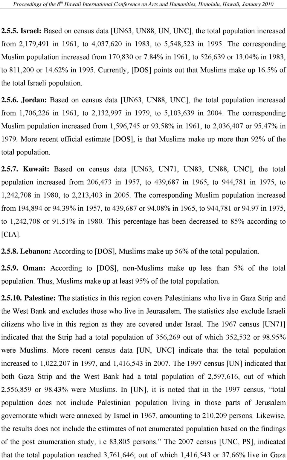 5% of the total Israeli population. 2.5.6. Jordan: Based on census data [UN63, UN88, UNC], the total population increased from 1,706,226 in 1961, to 2,132,997 in 1979, to 5,103,639 in 2004.