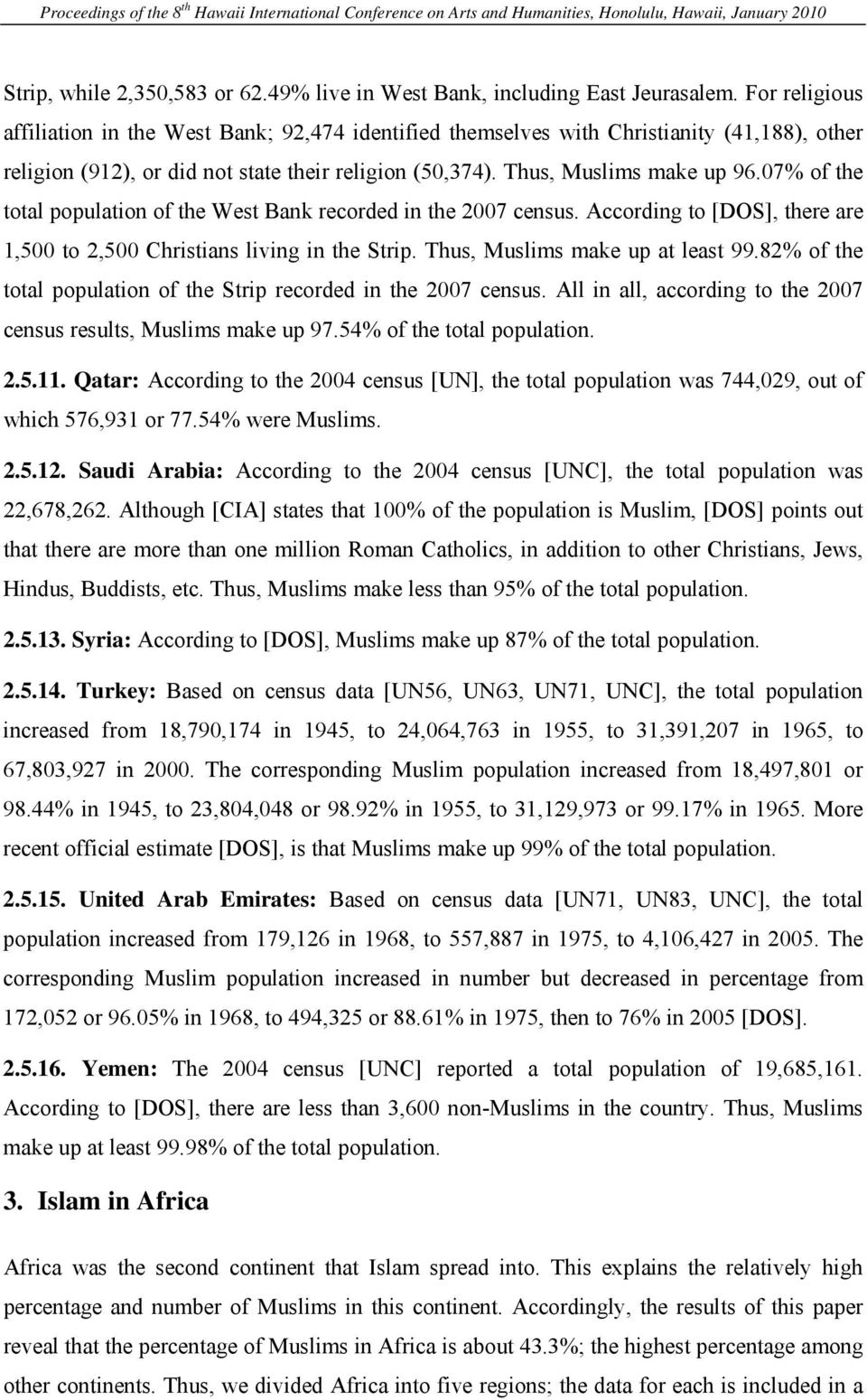 07% of the total population of the West Bank recorded in the 2007 census. According to [DOS], there are 1,500 to 2,500 Christians living in the Strip. Thus, Muslims make up at least 99.
