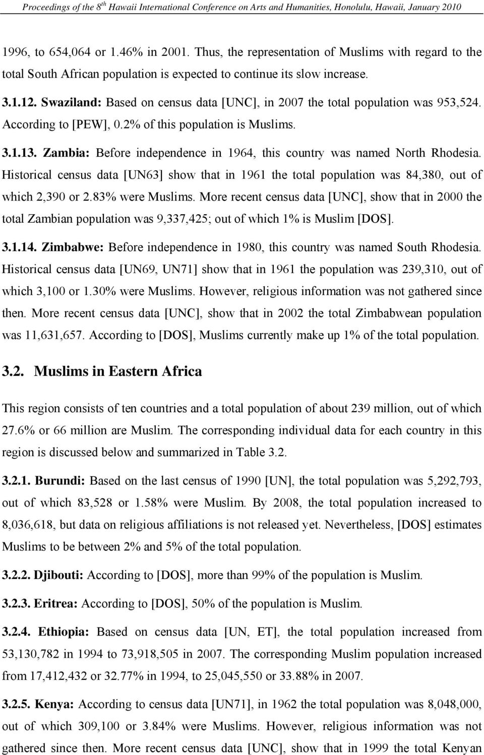 Zambia: Before independence in 1964, this country was named North Rhodesia. Historical census data [UN63] show that in 1961 the total population was 84,380, out of which 2,390 or 2.83% were Muslims.