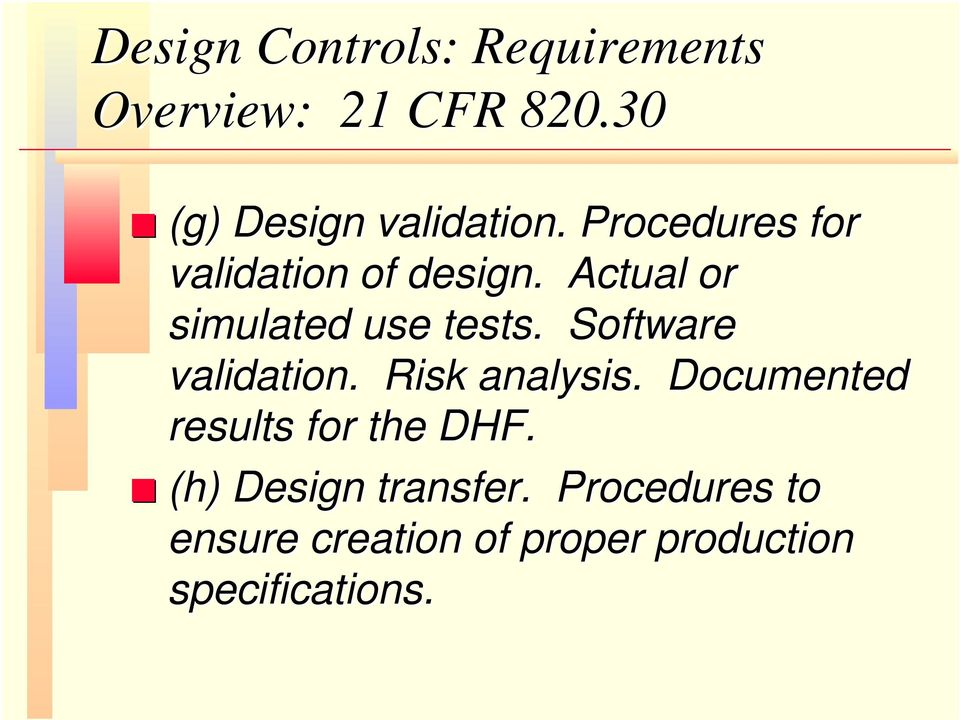 Actual or simulated use tests. Software validation. Risk analysis.