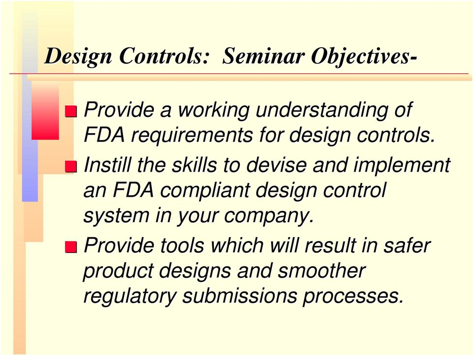 Instill the skills to devise and implement an FDA compliant design control