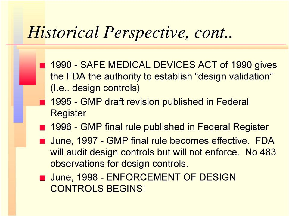 the FDA the authority to establish design validation (I.e.. design controls) 1995 - GMP draft revision published