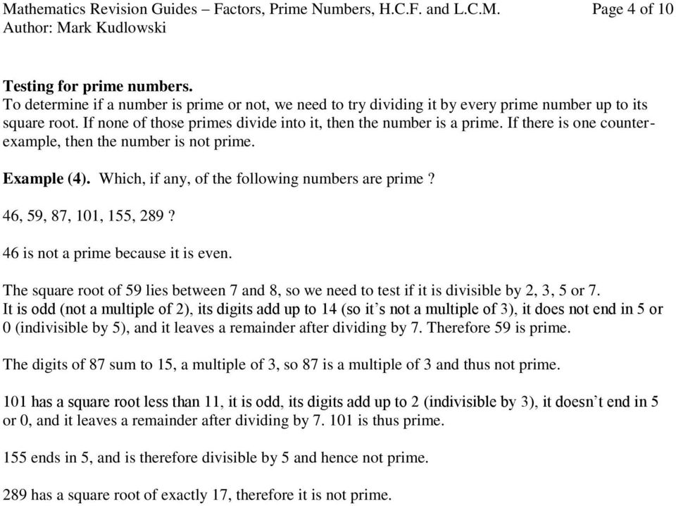 If there is one counterexample, then the number is not prime. Example (4). Which, if any, of the following numbers are prime? 46, 59, 87, 101, 155, 289? 46 is not a prime because it is even.