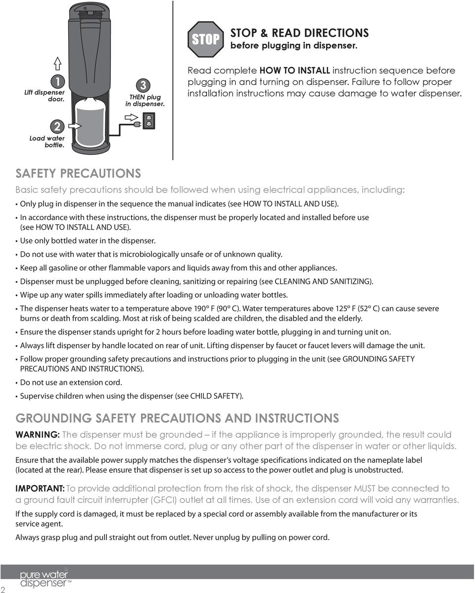 SAFETY PRECAUTIONS Basic safety precautions should be followed when using electrical appliances, including: Only plug in dispenser in the sequence the manual indicates (see HOW TO INSTALL AND USE).