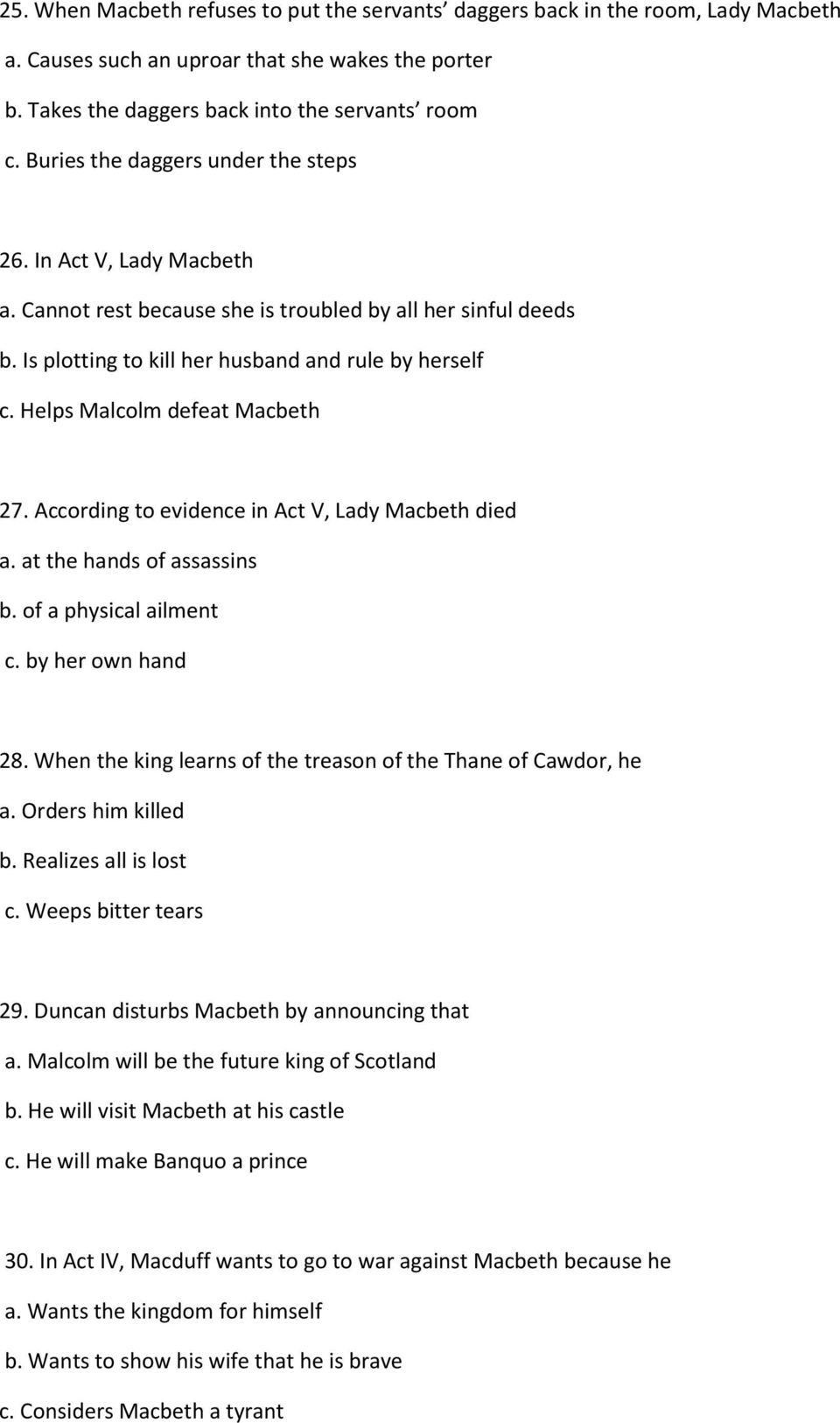Helps Malcolm defeat Macbeth 27. According to evidence in Act V, Lady Macbeth died a. at the hands of assassins b. of a physical ailment c. by her own hand 28.