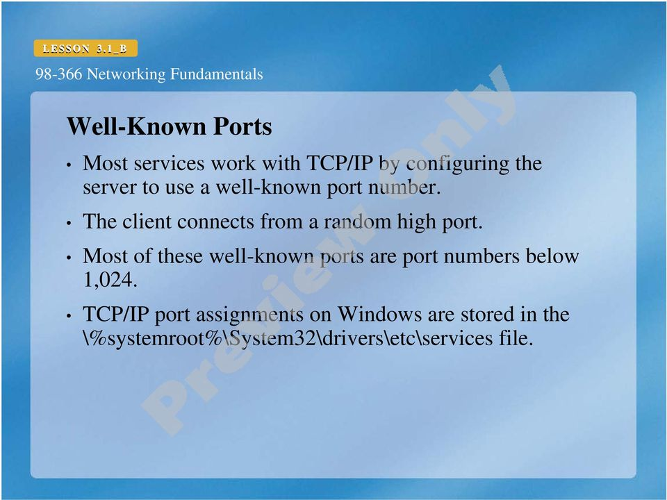 Most of these well-known ports are port numbers below 1,024.