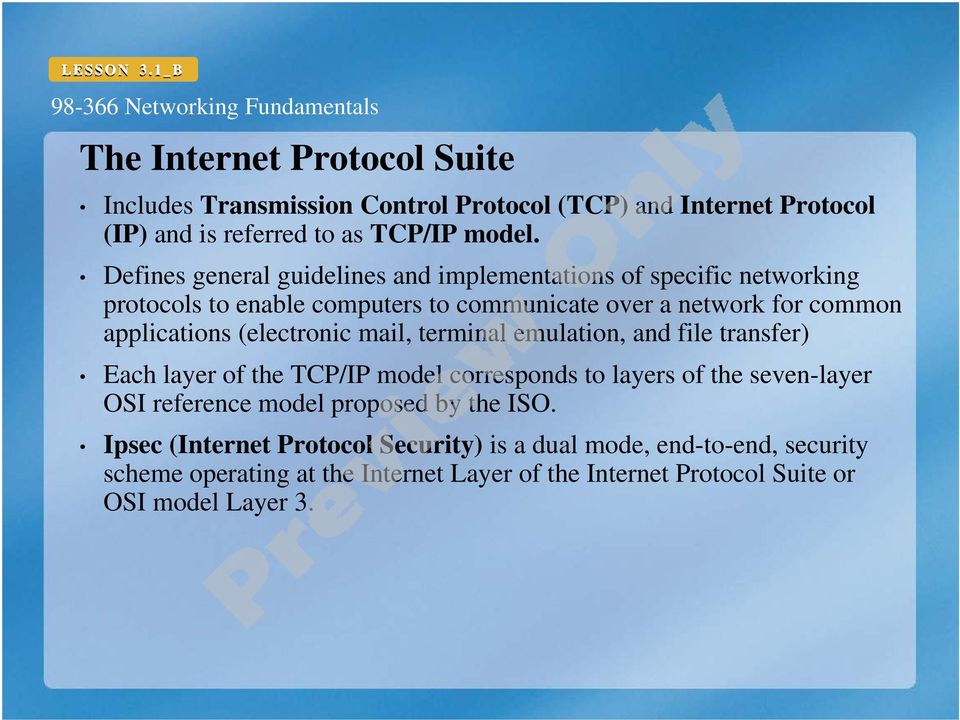 (electronic mail, terminal emulation, and file transfer) Each layer of the TCP/IP model corresponds to layers of the seven-layer OSI reference model