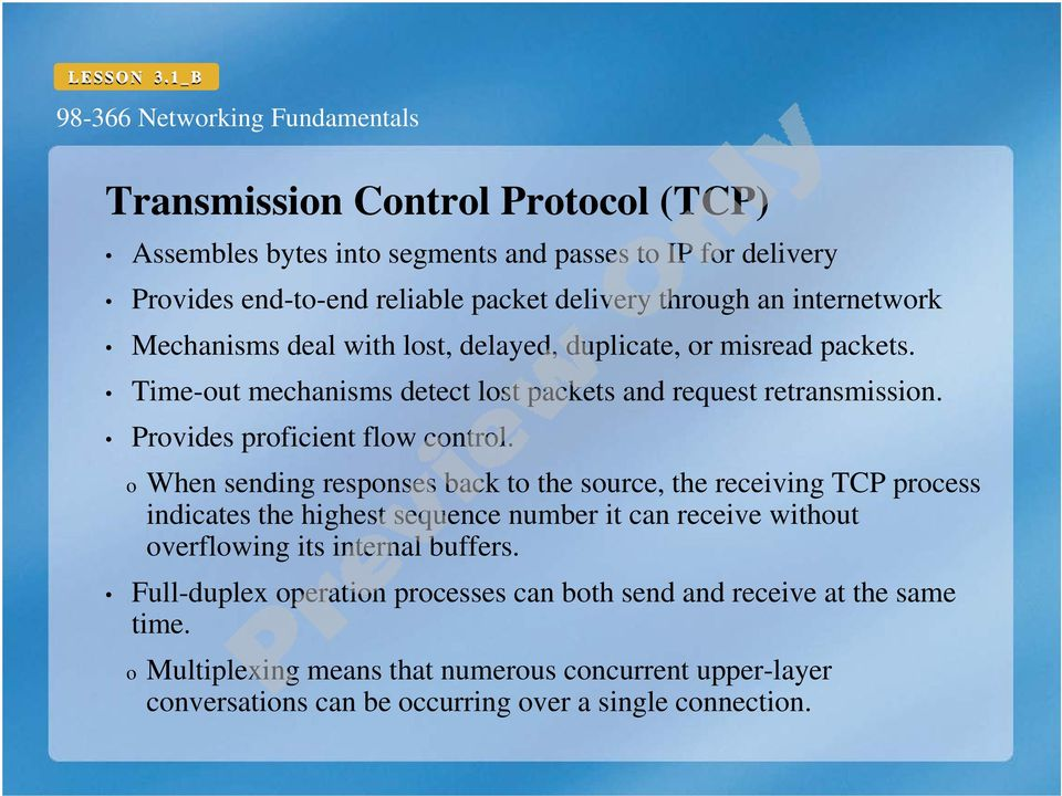 o When sending responses back to the source, the receiving TCP process indicates the highest sequence number it can receive without overflowing its internal buffers.