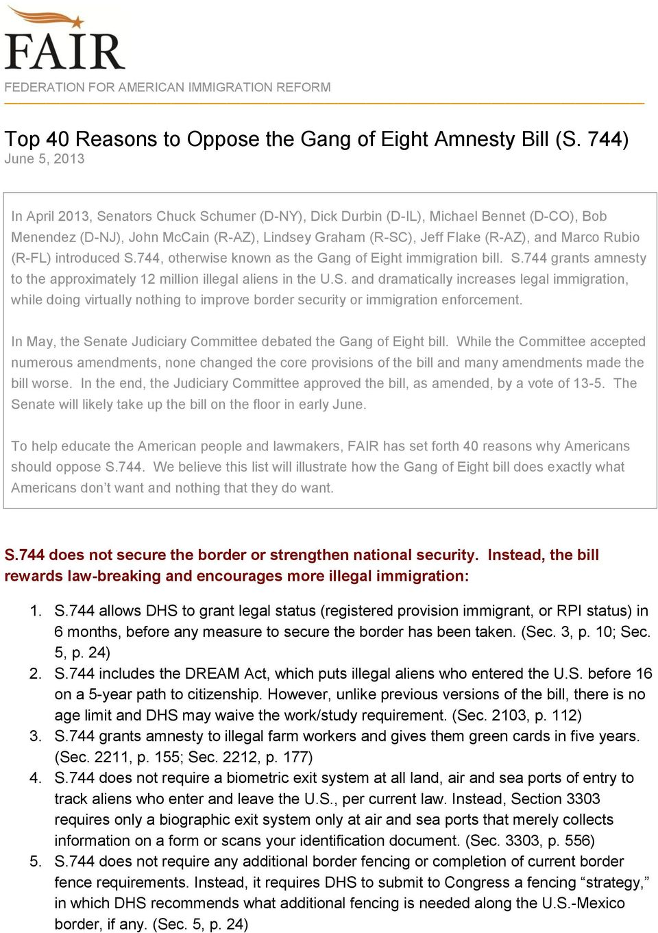 Rubio (R-FL) introduced S.744, otherwise known as the Gang of Eight immigration bill. S.744 grants amnesty to the approximately 12 million illegal aliens in the U.S. and dramatically increases legal immigration, while doing virtually nothing to improve border security or immigration enforcement.