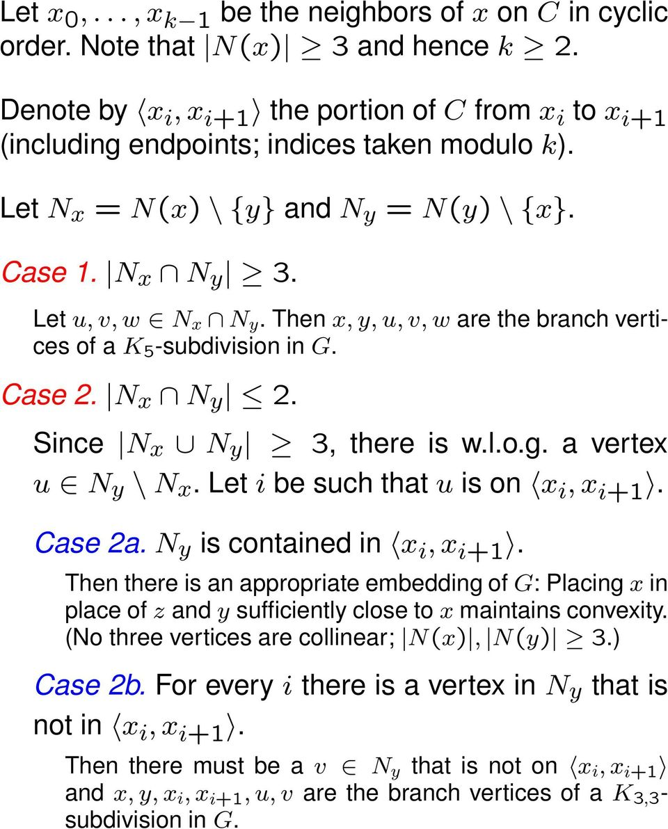 Since N x N y 3, there is w.l.o.g. a vertex u N y \ N x. Let i be such that u is on x i, x i+1. Case 2a. N y is contained in x i, x i+1.