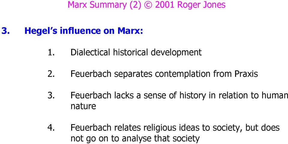 Feuerbach separates contemplation from Praxis 3.