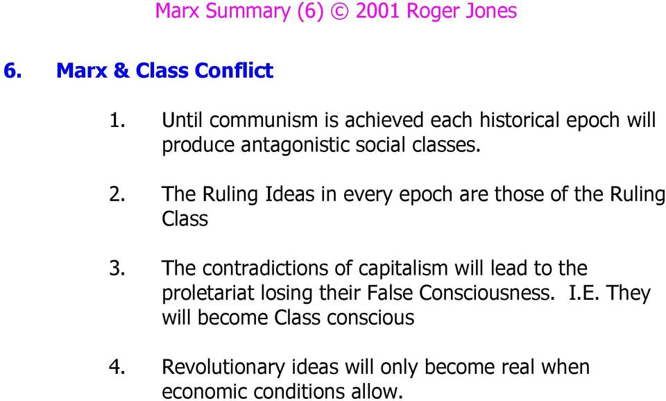 The Ruling Ideas in every epoch are those of the Ruling Class 3.