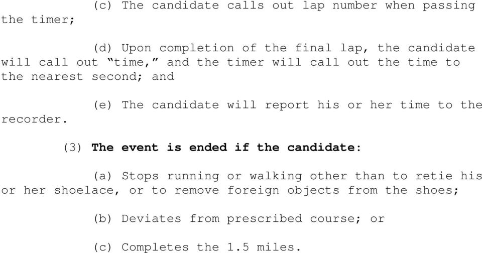 (e) The candidate will report his or her time to the (3) The event is ended if the candidate: (a) Stops running or