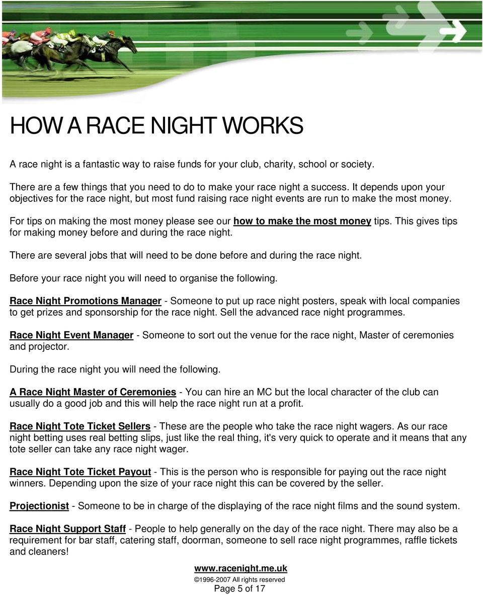 For tips on making the most money please see our how to make the most money tips. This gives tips for making money before and during the race night.