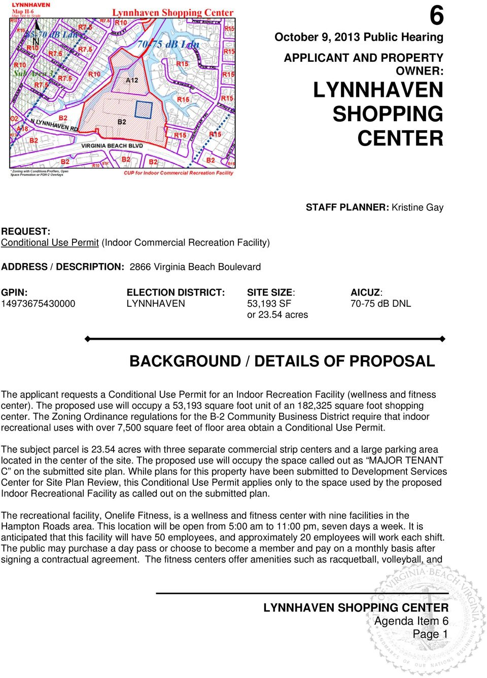 54 acres AICUZ: 70-75 db DNL BACKGROUND / DETAILS OF PROPOSAL The applicant requests a Conditional Use Permit for an Indoor Recreation Facility (wellness and fitness center).