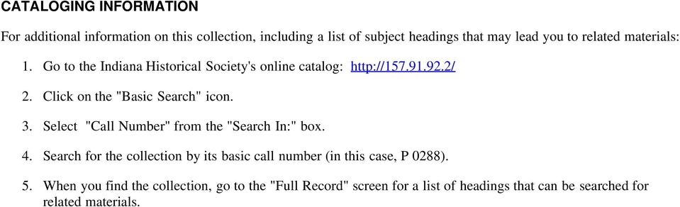 "Click on the ""Basic Search"" icon. 3. Select ""Call Number"" from the ""Search In:"" box. 4."