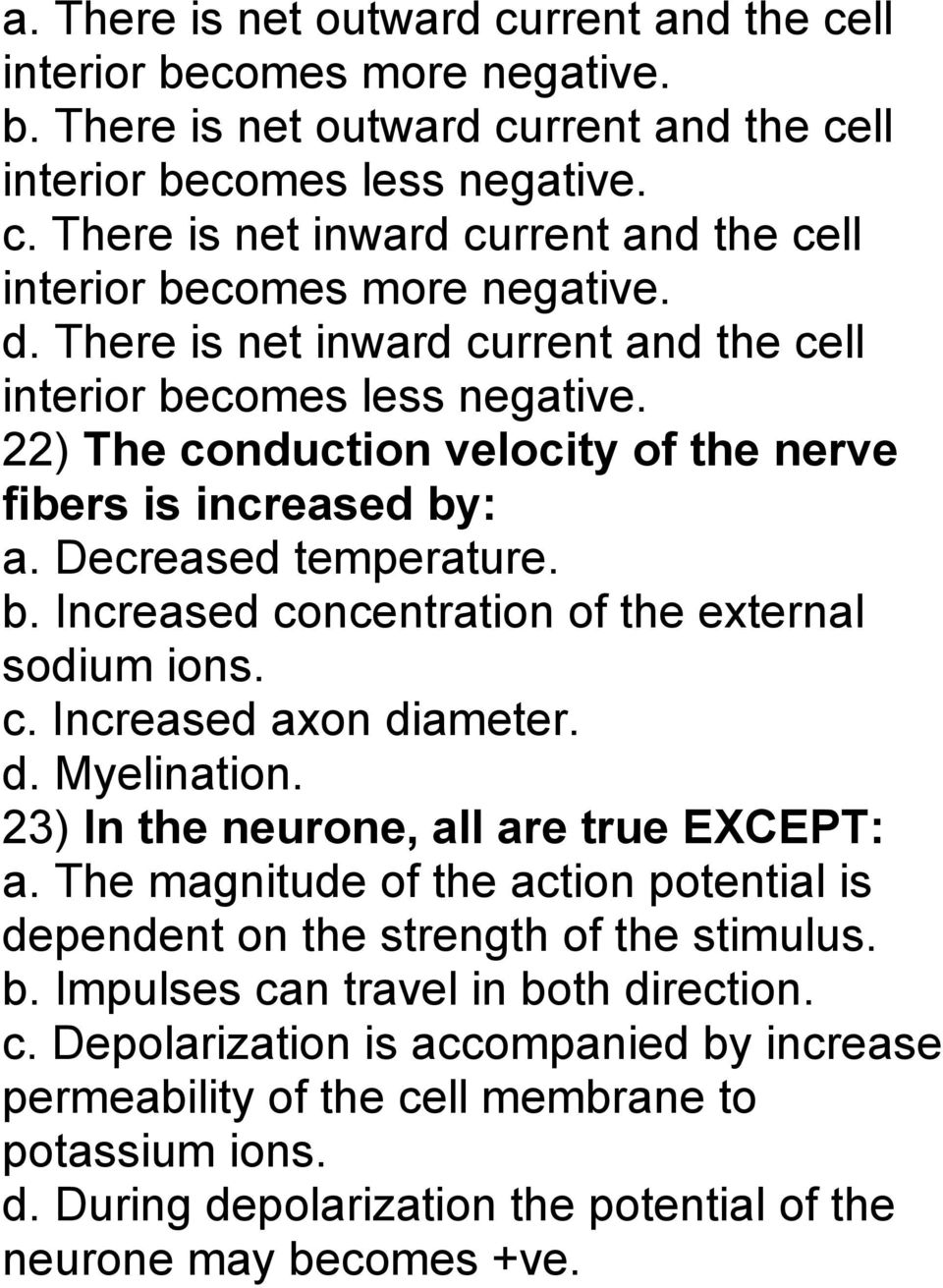 c. Increased axon diameter. d. Myelination. 23) In the neurone, all are true EXCEPT: a. The magnitude of the action potential is dependent on the strength of the stimulus. b.