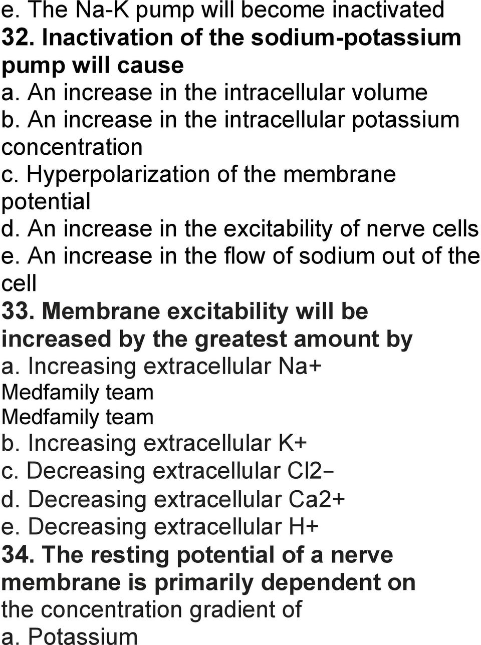 An increase in the flow of sodium out of the cell 33. Membrane excitability will be increased by the greatest amount by a. Increasing extracellular Na+ b.