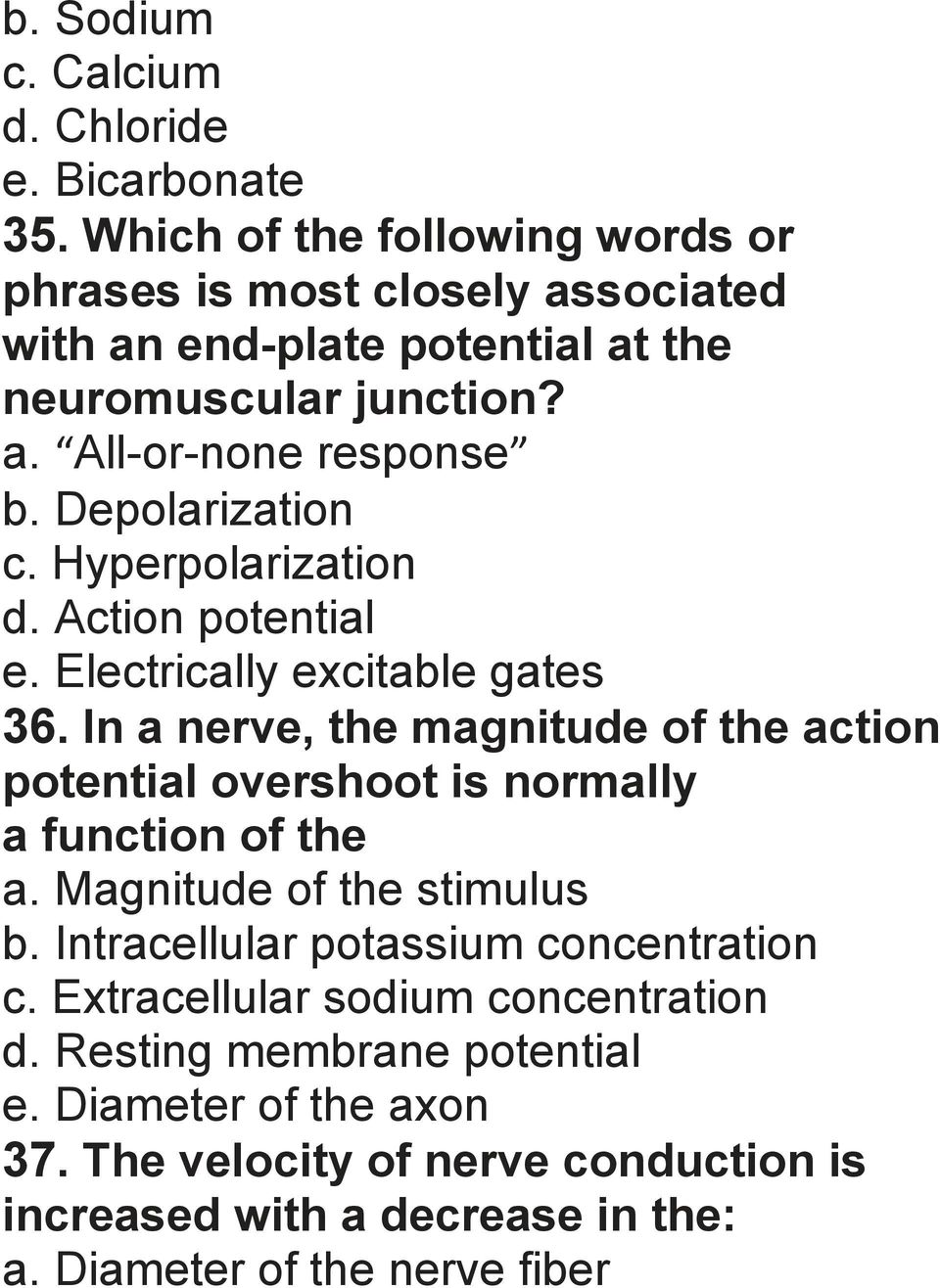 Depolarization c. Hyperpolarization d. Action potential e. Electrically excitable gates 36.