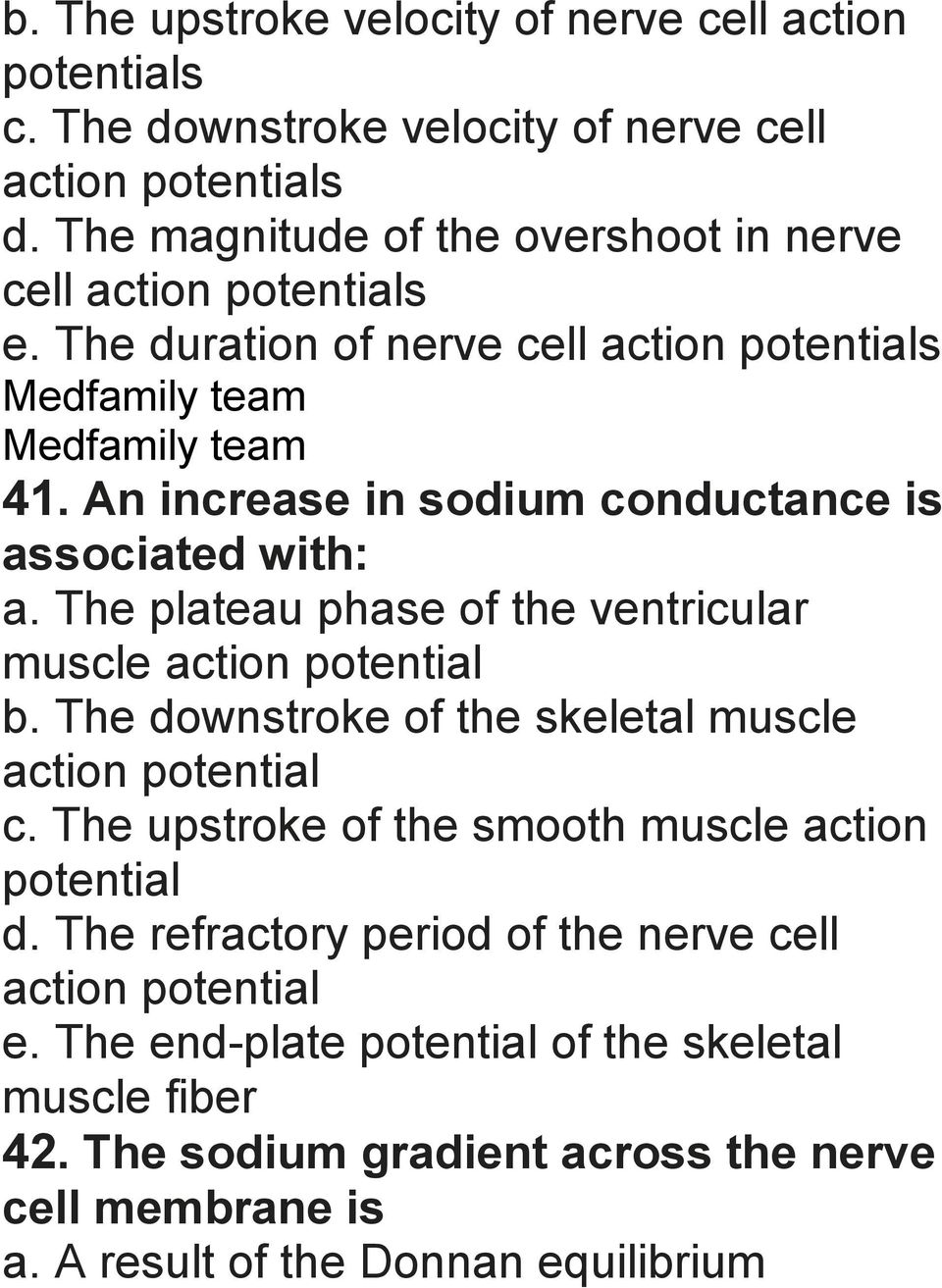 An increase in sodium conductance is associated with: a. The plateau phase of the ventricular muscle action potential b.