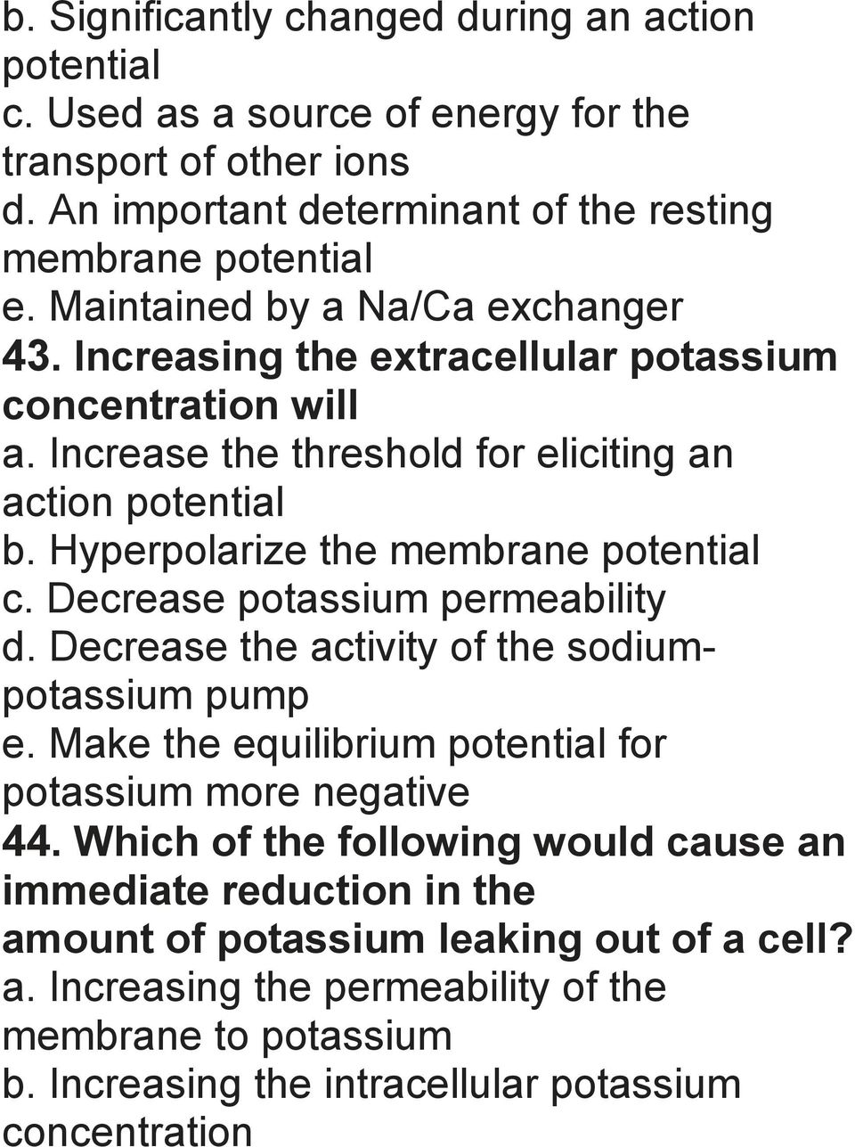 Hyperpolarize the membrane potential c. Decrease potassium permeability d. Decrease the activity of the sodiumpotassium pump e.