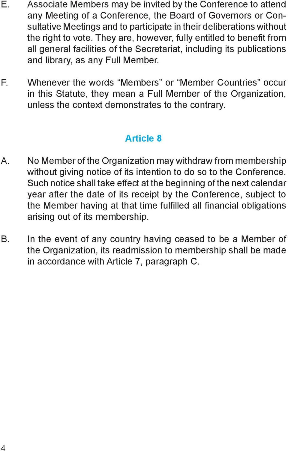 ll Member. F. Whenever the words Members or Member Countries occur in this Statute, they mean a Full Member of the Organization, unless the context demonstrates to the contrary. Article 8 A.