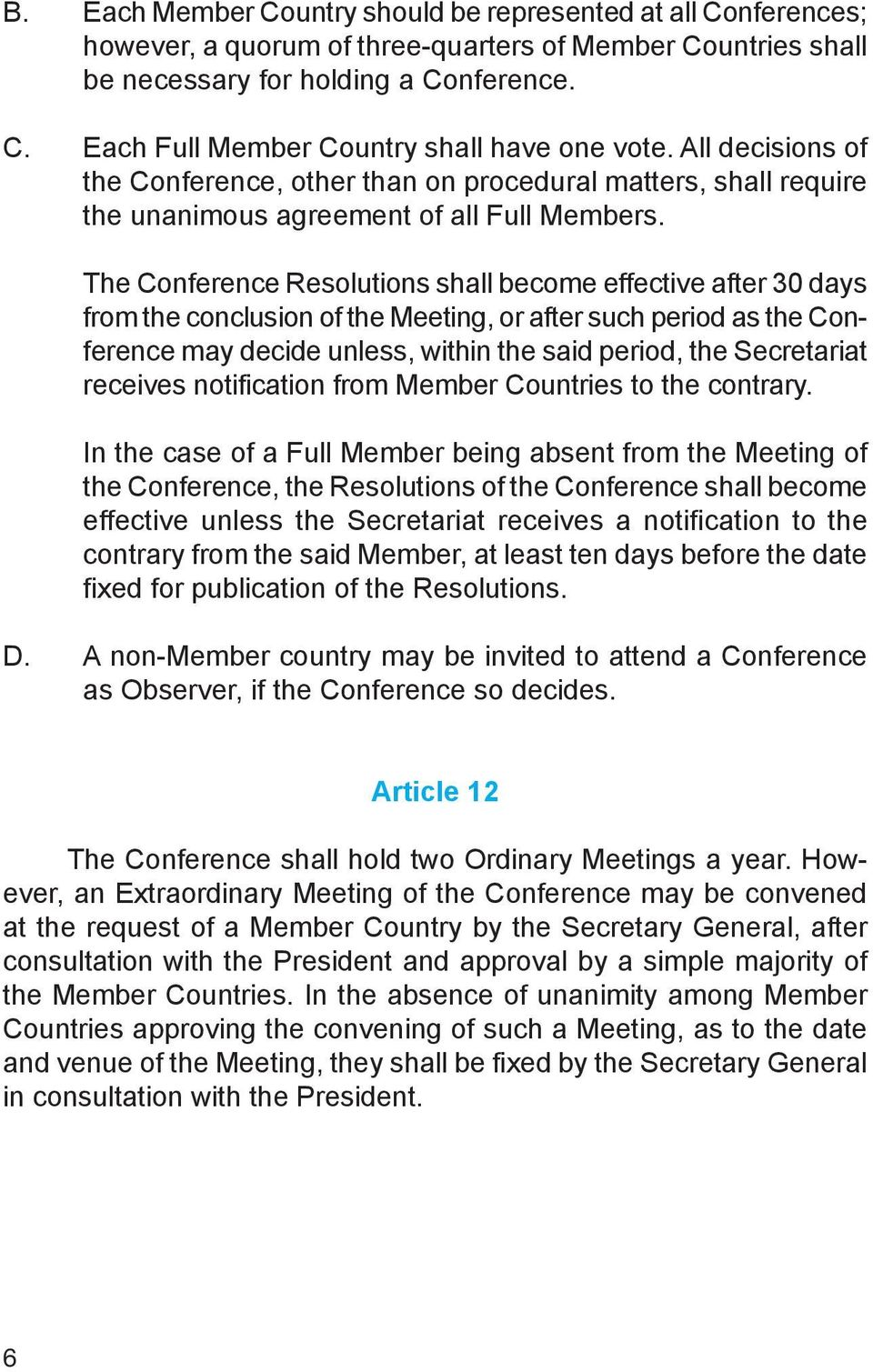 The Conference Resolutions shall become effective after 30 days from the conclusion of the Meeting, or after such period as the Conference may decide unless, within the said period, the Secretariat
