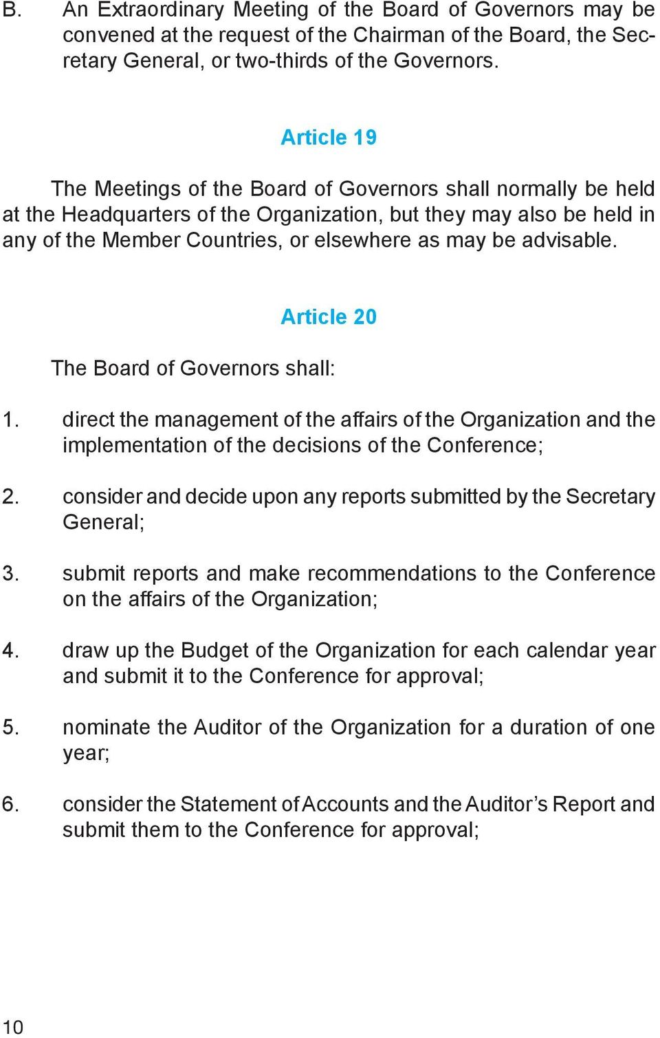 advisable. Article 20 The Board of Governors shall: 1. direct the management of the affairs of the Organization and the implementation of the decisions of the Conference; 2.