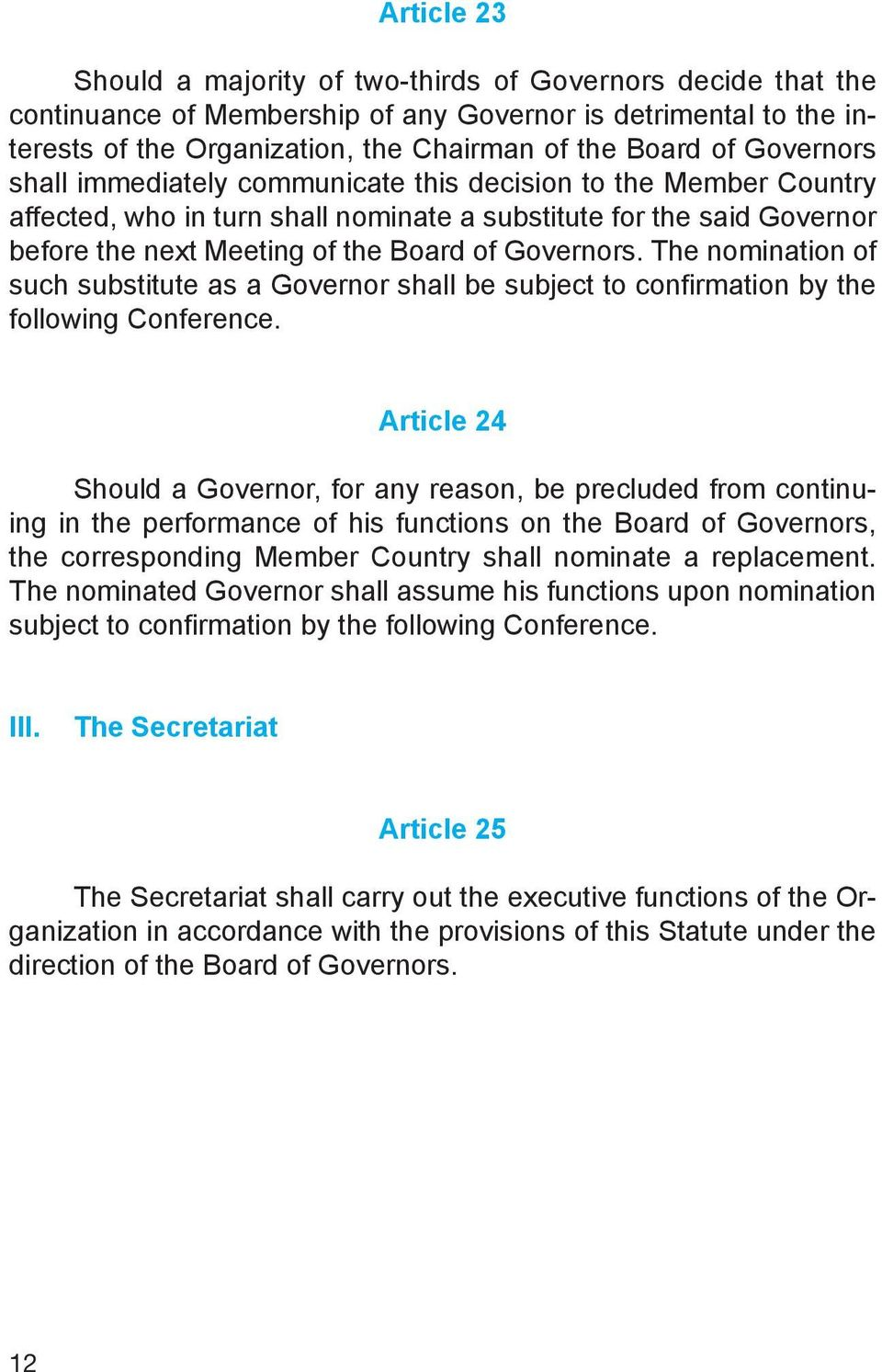 The nomination of such substitute as a Governor shall be subject to confirmation by the following Conference.