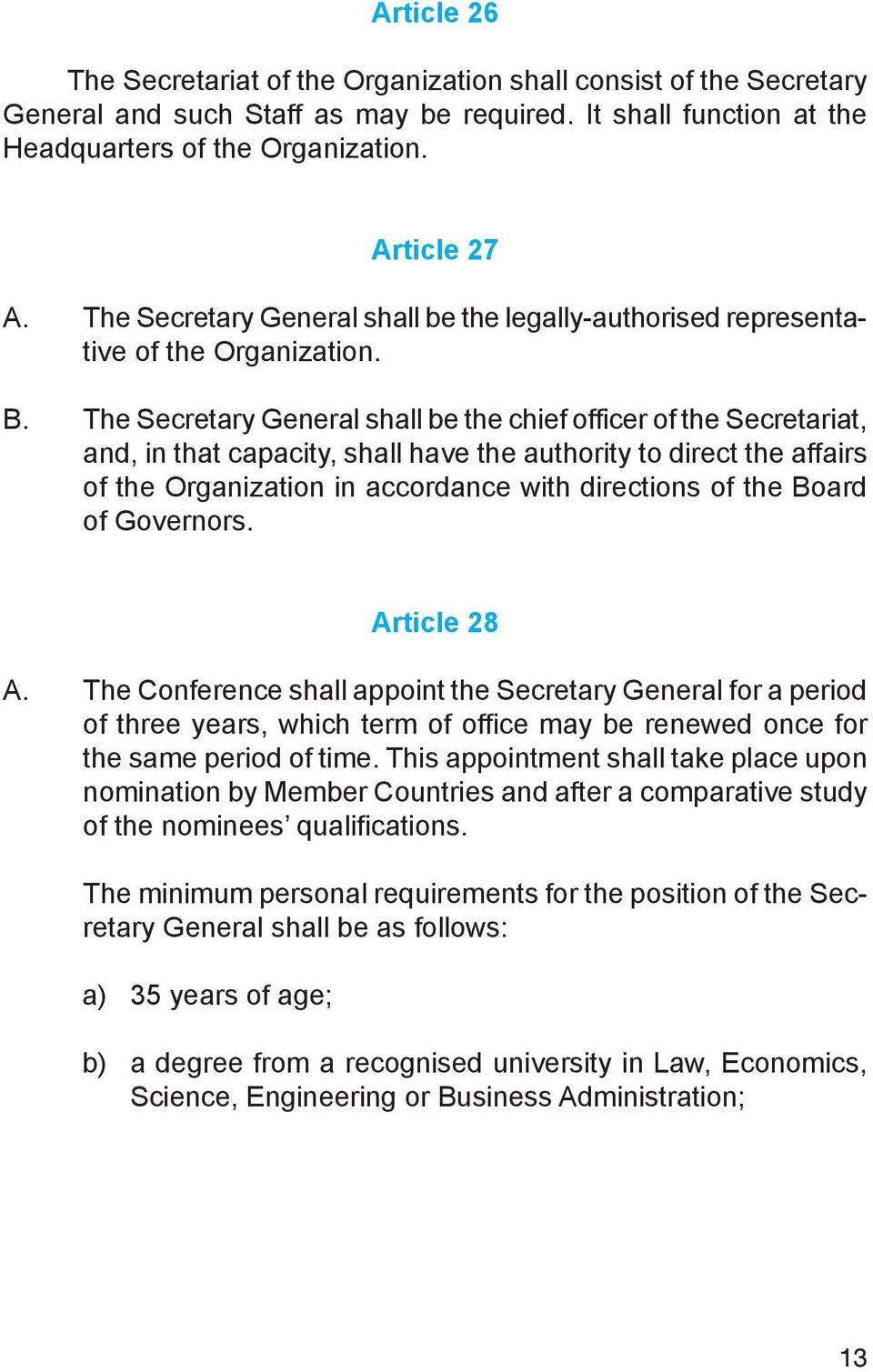 The Secretary General shall be the chief officer of the Secretariat, and, in that capacity, shall have the authority to direct the affairs of the Organization in accordance with directions of the