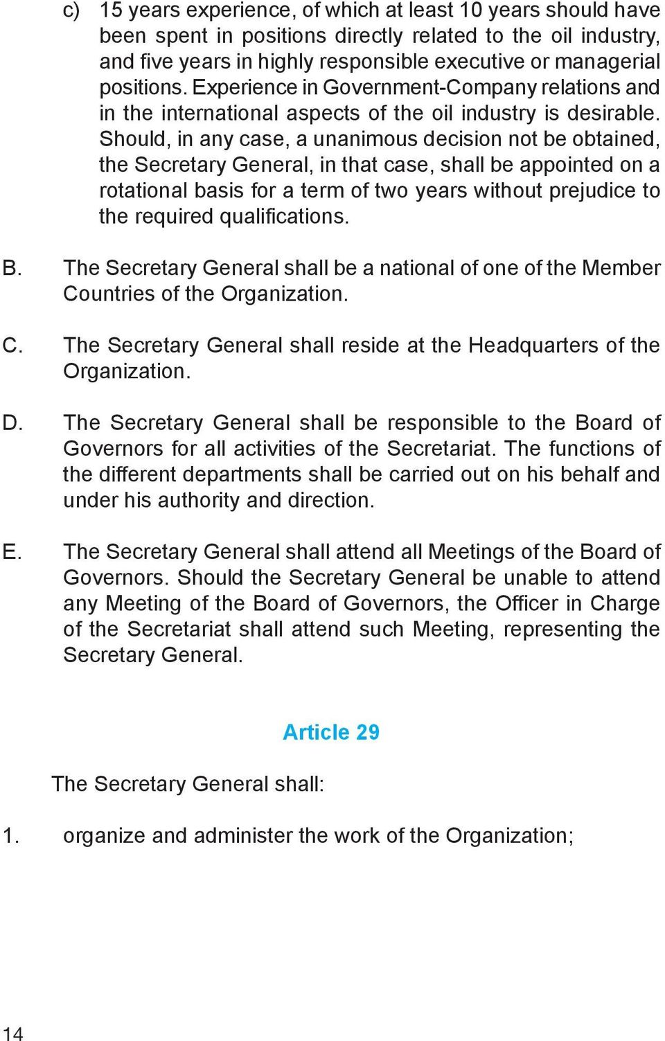 Should, in any case, a unanimous decision not be obtained, the Secretary General, in that case, shall be appointed on a rotational basis for a term of two years without prejudice to the required