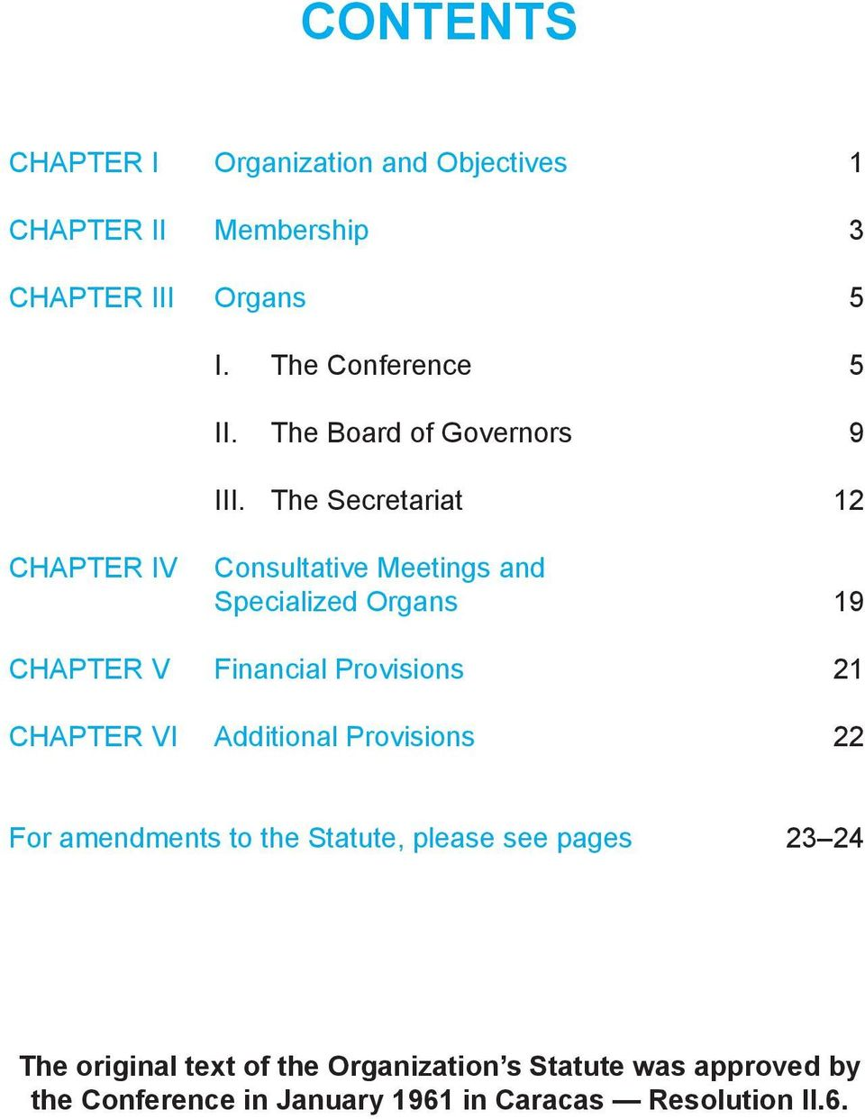 The Secretariat 12 CHAPTER IV Consultative Meetings and Specialized Organs 19 CHAPTER V Financial Provisions 21