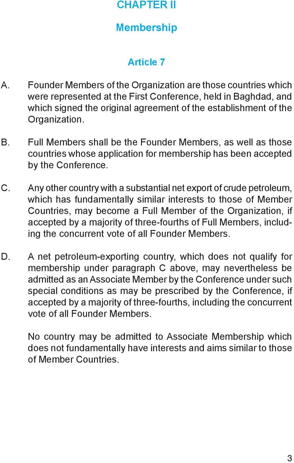 Organization. B. Full Members shall be the Founder Members, as well as those countries whose application for membership has been accepted by the Co