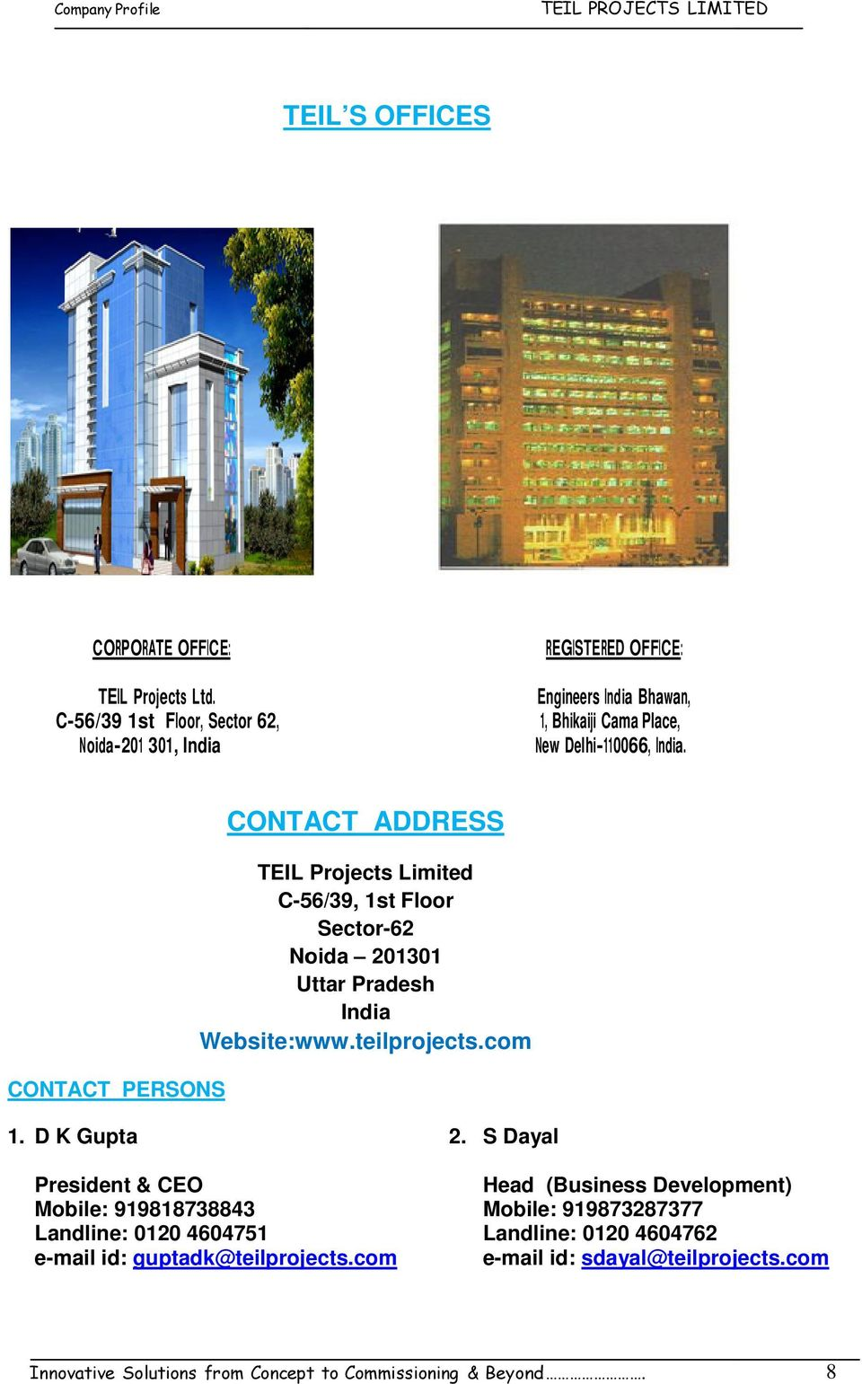 CONTACT ADDRESS TEIL Projects Limited C-56/39, 1st Floor Sector-62 Noida 201301 Uttar Pradesh India Website:www.teilprojects.com CONTACT PERSONS 1.