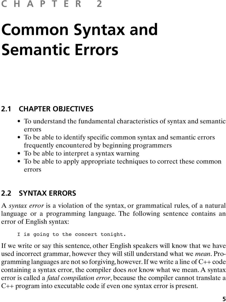 programmers To be able to interpret a syntax warning To be able to apply appropriate techniques to correct these common errors 2.